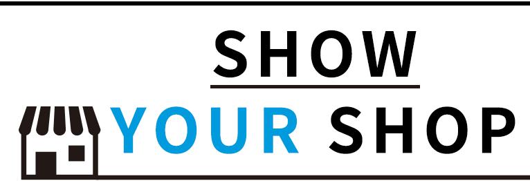 SHOW YOUR SHOP!
